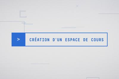 Vidéo sur la création d'un espace de cours