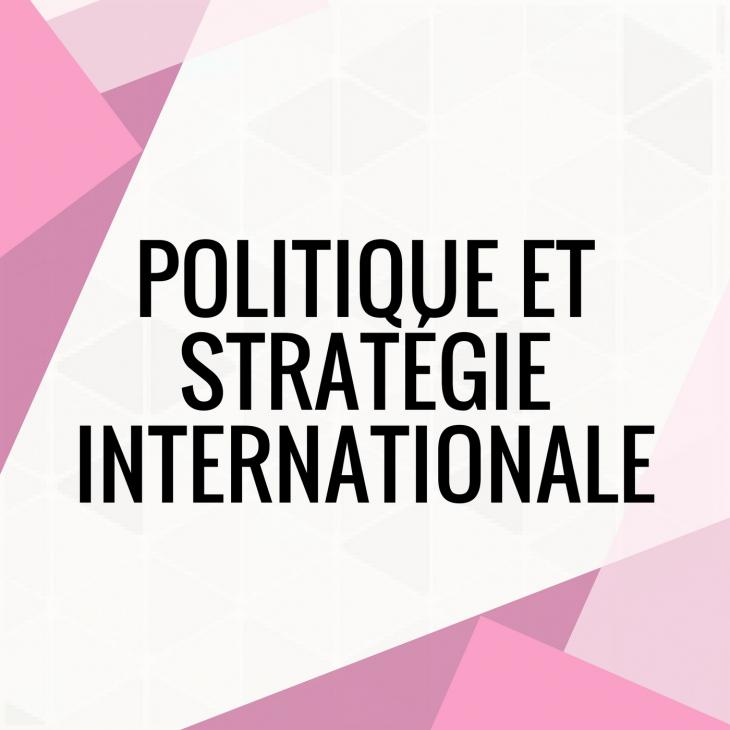 Visuel de Politique et stratégie internationale