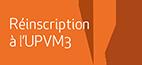Réinscription à l'UPVM3