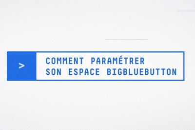 Vidéo sur comment paramétrer son espace BigBlueButton